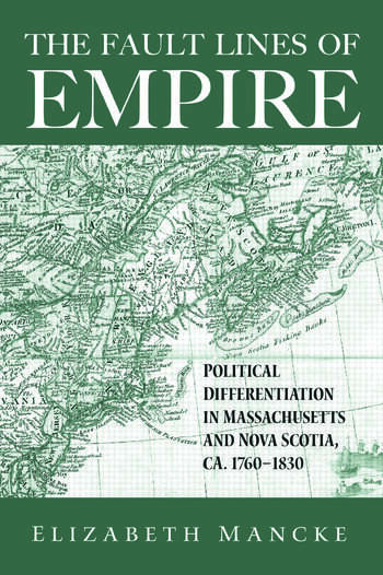 The Fault Lines of Empire Political Differentiation in Massachusetts and Nova Scotia, 1760-1830 book cover