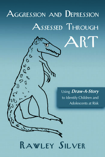 Aggression and Depression Assessed Through Art Using Draw-A-Story to Identify Children and Adolescents at Risk book cover
