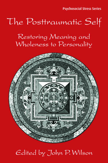 The Posttraumatic Self Restoring Meaning and Wholeness to Personality book cover