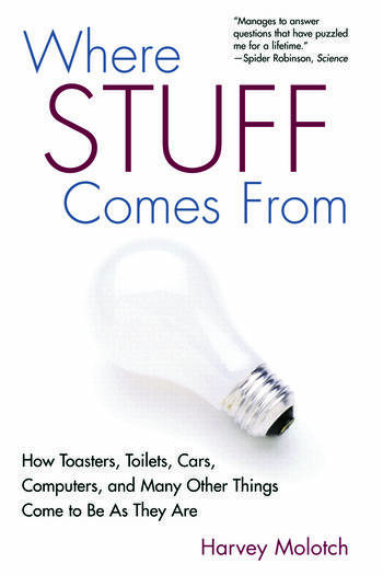 Where Stuff Comes From How Toasters, Toilets, Cars, Computers and Many Other Things Come To Be As They Are book cover