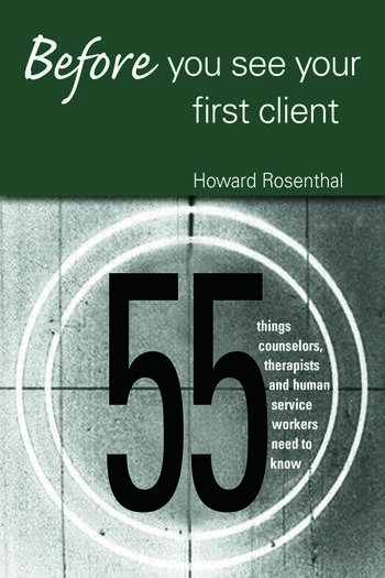 Before You See Your First Client 55 Things Counselors, Therapists and Human Service Workers Need to Know book cover