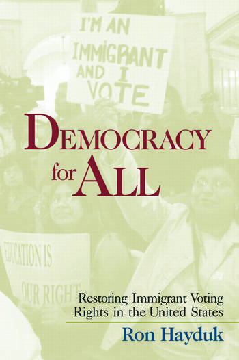 Democracy for All Restoring Immigrant Voting Rights in the U.S. book cover