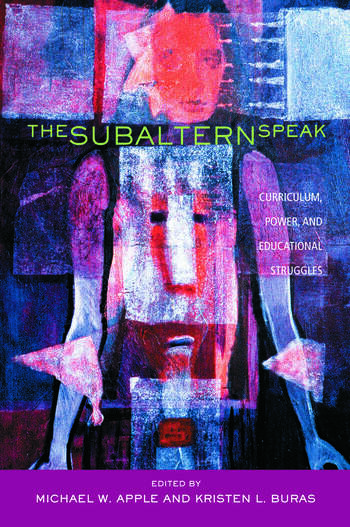 The Subaltern Speak Curriculum, Power, and Educational Struggles book cover