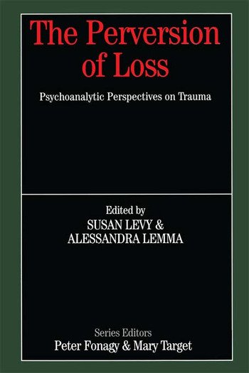 The Perversion of Loss Psychoanalytic Perspectives on Trauma book cover