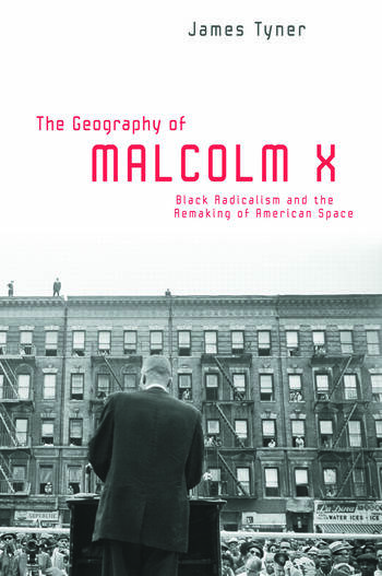 The Geography of Malcolm X Black Radicalism and the Remaking of American Space book cover