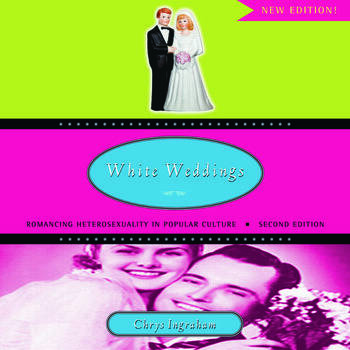 White Weddings Romancing Heterosexuality in Popular Culture book cover