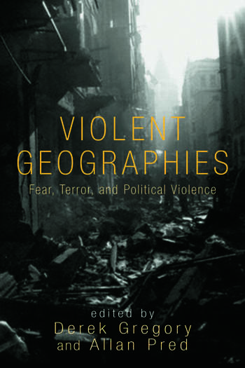 Violent Geographies Fear, Terror, and Political Violence book cover