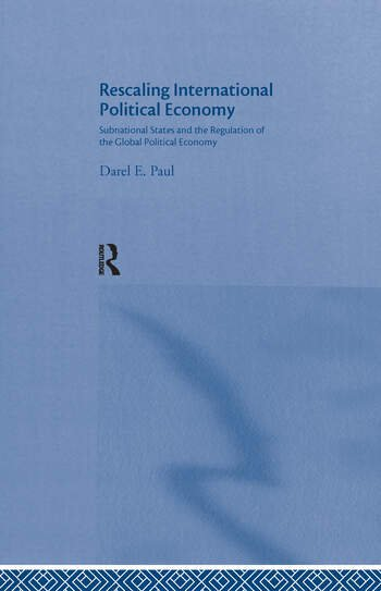 Rescaling International Political Economy Subnational States and the Regulation of the Global Political Economy book cover