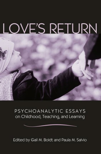 Love's Return Psychoanalytic Essays on Childhood, Teaching, and Learning book cover
