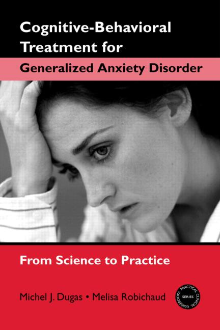 Cognitive-Behavioral Treatment for Generalized Anxiety Disorder From Science to Practice book cover