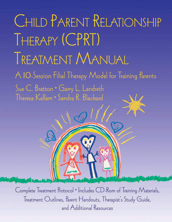 Child Parent Relationship Therapy (CPRT) Treatment Manual A 10-Session Filial Therapy Model for Training Parents book cover
