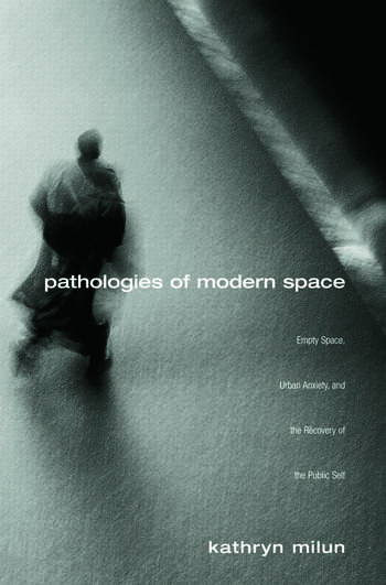Pathologies of Modern Space Empty Space, Urban Anxiety, and the Recovery of the Public Self book cover