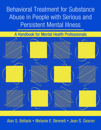 Behavioral Treatment for Substance Abuse in People with Serious and Persistent Mental Illness A Handbook for Mental Health Professionals book cover
