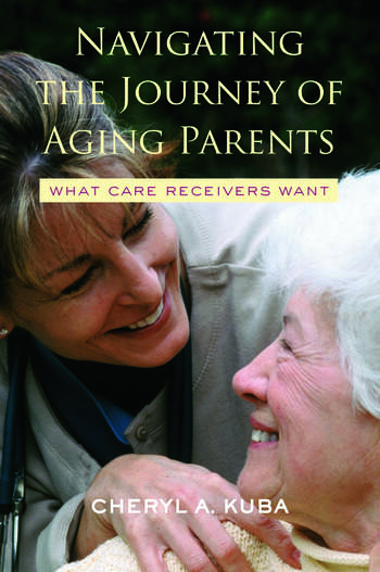 Navigating the Journey of Aging Parents What Care Receivers Want book cover