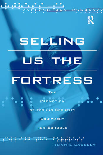 Selling Us the Fortress The Promotion of Techno-Security Equipment for Schools book cover