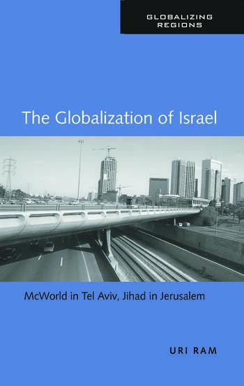 The Globalization of Israel McWorld in Tel Aviv, Jihad in Jerusalem book cover