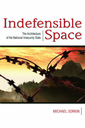 Indefensible Space The Architecture of the National Insecurity State book cover