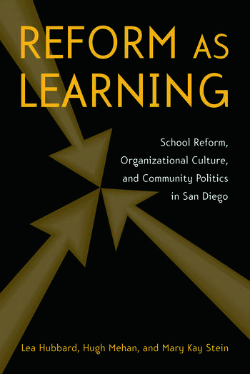 Reform as Learning School Reform, Organizational Culture, and Community Politics in San Diego book cover