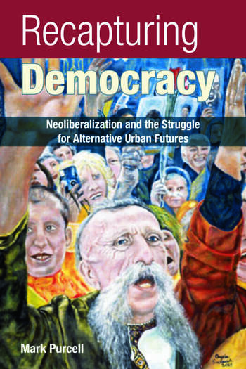 Recapturing Democracy Neoliberalization and the Struggle for Alternative Urban Futures book cover