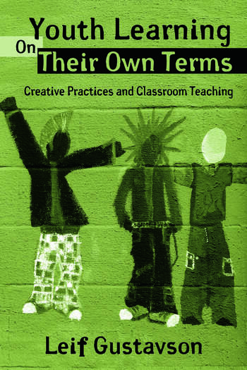 Youth Learning On Their Own Terms Creative Practices and Classroom Teaching book cover
