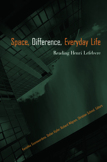Space, Difference, Everyday Life Reading Henri Lefebvre book cover