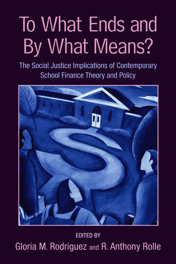 To What Ends and By What Means The Social Justice Implications of Contemporary School Finance Theory and Policy book cover