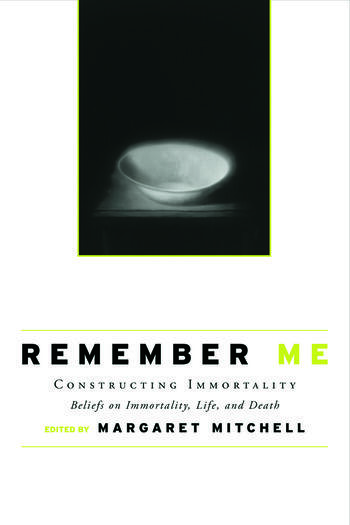 Remember Me Constructing Immortality - Beliefs on Immortality, Life, and Death book cover