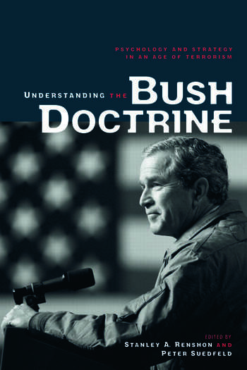 Understanding the Bush Doctrine Psychology and Strategy in an Age of Terrorism book cover