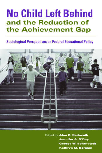 No Child Left Behind and the Reduction of the Achievement Gap Sociological Perspectives on Federal Educational Policy book cover