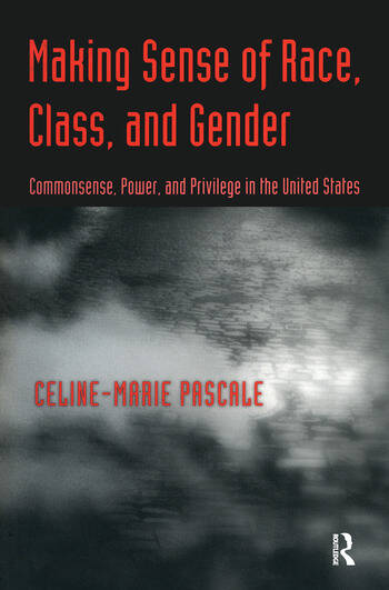 Making Sense of Race, Class, and Gender Commonsense, Power, and Privilege in the United States book cover