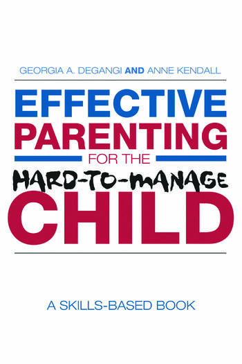Effective Parenting for the Hard-to-Manage Child A Skills-Based Book book cover