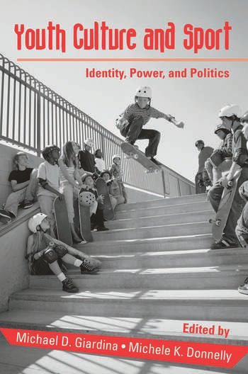 Youth Culture and Sport Identity, Power, and Politics book cover