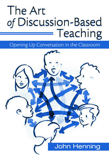 The Art of Discussion-Based Teaching Opening Up Conversation in the Classroom book cover