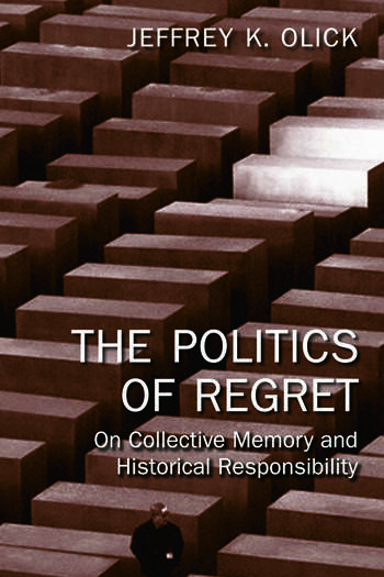 The Politics of Regret On Collective Memory and Historical Responsibility book cover