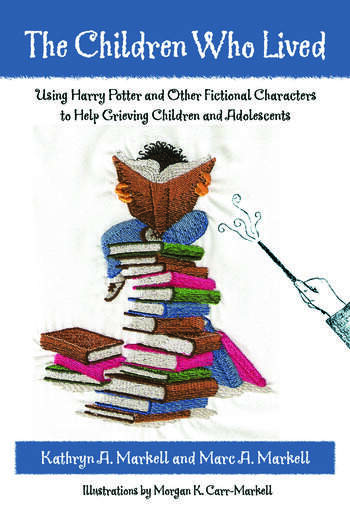 The Children Who Lived Using Harry Potter and Other Fictional Characters to Help Grieving Children and Adolescents book cover