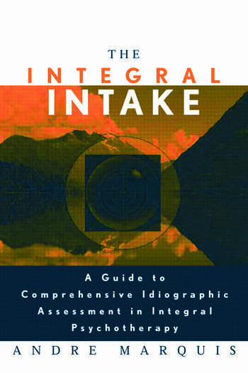 The Integral Intake A Guide to Comprehensive Idiographic Assessment in Integral Psychotherapy book cover