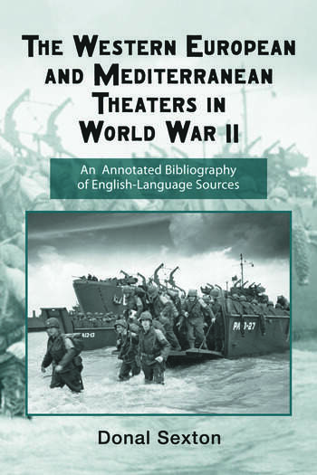 The Western European and Mediterranean Theaters in World War II An Annotated Bibliography of English-Language Sources book cover