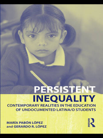 Persistent Inequality Contemporary Realities in the Education of Undocumented Latina/o Students book cover