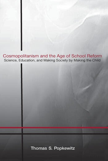 Cosmopolitanism and the Age of School Reform Science, Education, and Making Society by Making the Child book cover