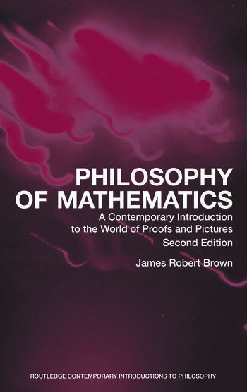 Philosophy of Mathematics A Contemporary Introduction to the World of Proofs and Pictures book cover