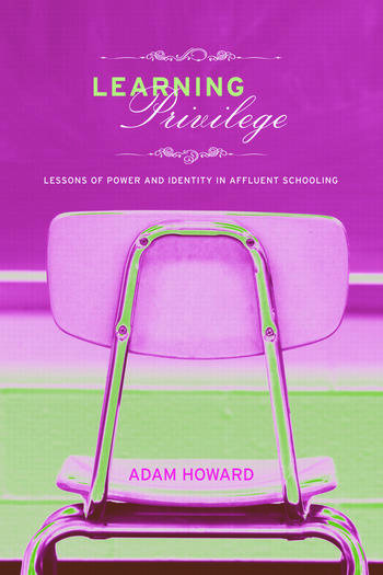 Learning Privilege Lessons of Power and Identity in Affluent Schooling book cover