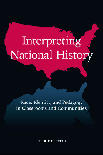 Interpreting National History Race, Identity, and Pedagogy in Classrooms and Communities book cover