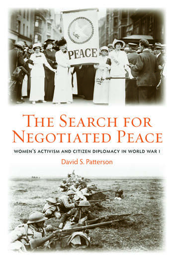 The Search for Negotiated Peace Women's Activism and Citizen Diplomacy in World War I book cover