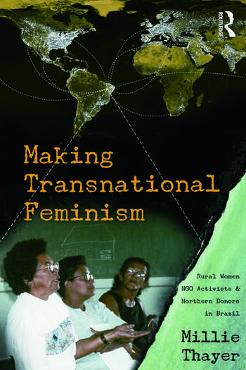 Making Transnational Feminism Rural Women, NGO Activists, and Northern Donors in Brazil book cover