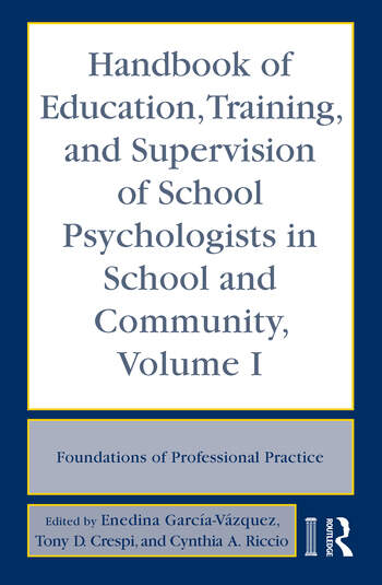 Handbook of Education, Training, and Supervision of School Psychologists in School and Community, Volume I Foundations of Professional Practice book cover