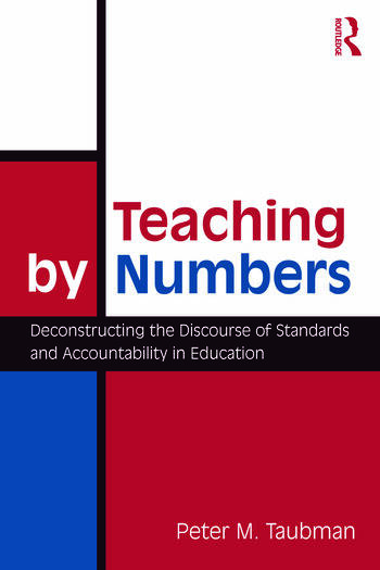 Teaching By Numbers Deconstructing the Discourse of Standards and Accountability in Education book cover