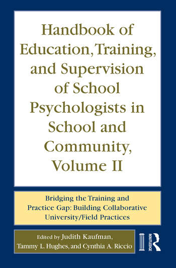 Handbook of Education, Training, and Supervision of School Psychologists in School and Community, Volume II Bridging the Training and Practice Gap: Building Collaborative University/Field Practices book cover