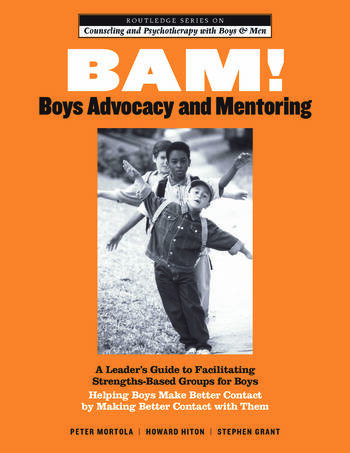 BAM! Boys Advocacy and Mentoring A Leader's Guide to Facilitating Strengths-Based Groups for Boys - Helping Boys Make Better Contact by Making Better Contact with Them book cover