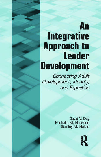 An Integrative Approach to Leader Development Connecting Adult Development, Identity, and Expertise book cover