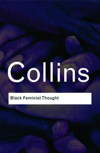 Black Feminist Thought Knowledge, Consciousness, and the Politics of Empowerment book cover